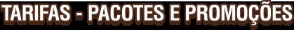 tarifas pacotes e promoções